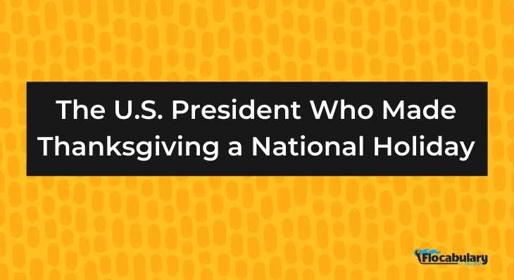 The United States President Who Made Thanksgiving A National Holiday Abraham Lincoln