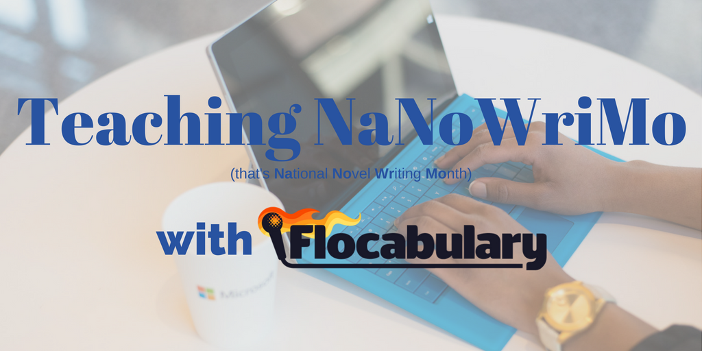 Are You Students Tackling NaNoWriMo? Here's How Flocabulary Can Help.