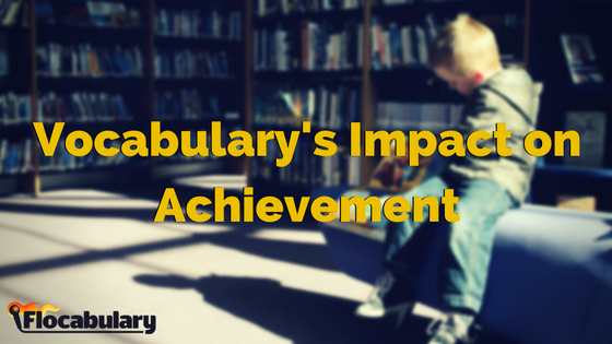 What The Research Shows: Vocabulary's Impact On Achievement