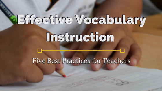 Effective Vocabulary Instruction Five Best Practices For Teachers