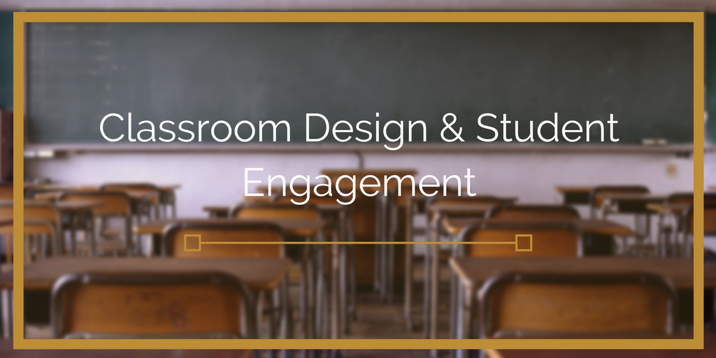 Classroom Design And Student Engagement