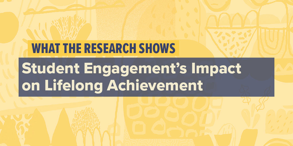 What The Research Shows: Student Engagement's Impact On Lifelong Achievement