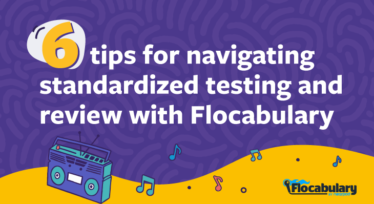 6 Tips For Navigating Standardized Testing And Review With Flocabulary